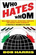 Who Hates Whom: Well-Armed Fanatics, Intractable Conflicts, and Various Things Blowing UpA Woefully Incomplete Guide