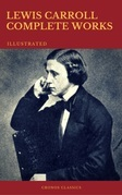 The Complete Works of Lewis Carroll (Best Navigation, Active TOC) (Cronos Classics)