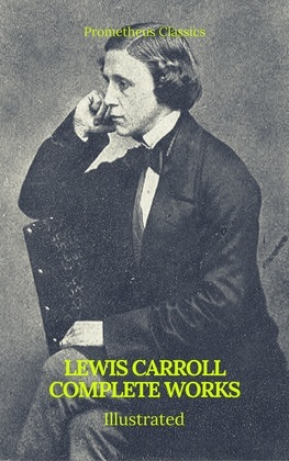 The Complete Works of Lewis Carroll (Best Navigation, Active TOC) (Prometheus Classics)