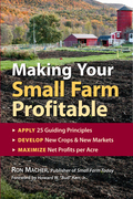 Making Your Small Farm Profitable: Apply 25 Guiding Principles, Develop New Crops & New Markets, Maximize Net Profits per Acre