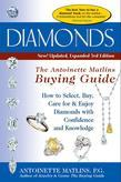 Diamonds, 3rd Edition--The Antoinette Matlins Buying Guide: How to Select, Buy, Care for & Enjoy Diamonds with Confidence and Knowledge