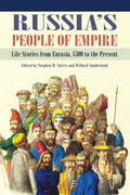Russia's People of Empire: Life Stories from Eurasia, 1500 to the Present