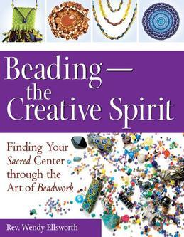 Beading the Creative Spirit: Finding Your Sacred Center Through the Art of Beadwork