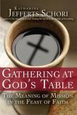 Gathering at God's Table: The Meaning of Mission in the Feast of Faith