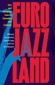 Eurojazzland: Jazz and European Sources, Dynamics, and Contexts