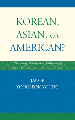 Korean, Asian, or American?: The Identity, Ethnicity, and Autobiography of Second-Generation Korean American Christians