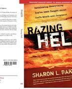 Razing Hell: Rethinking Everything You've Been Taught about God's Wrath and Judgment