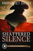 Shattered Silence: Men of the Texas Rangers Series #2