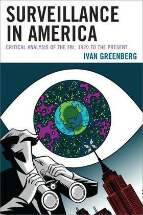 Surveillance in America: Critical Analysis of the FBI, 1920 to the Present