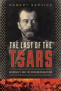 The Last of the Tsars: Nicholas II and the Russia Revolution