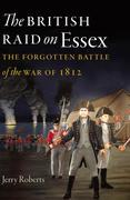The British Raid on Essex: The Forgotten Battle of the War of 1812