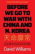 Before We Go To War With China And North Korea: The Unmastered Lessons Of America's Wars Against Confucian Asia, From Pearl Harbor To The Fall Of Saig