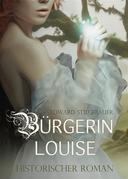 Bürgerin Louise - Historischer Roman / Liebesroman