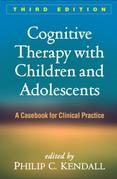 Cognitive Therapy with Children and Adolescents, Third Edition: A Casebook for Clinical Practice