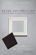 Being and Creation in the Theology of John Scottus Eriugena: An Approach to a New Way of Thinking