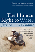 The Human Right to Water: Justice . . . or Sham?: The Legal, Philosophical, and Theological Background of the New Human Right to Water
