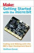 Getting Started with the micro:bit: Coding and Making with the BBC's Open Development Board
