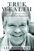 TRUE WEALTH: The Vision and Genius of James LeVoy Sorenson