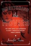Monitoring the Movies: The Fight over Film Censorship in Early Twentieth-Century Urban America