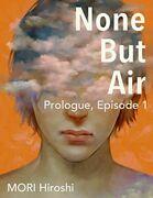 None But Air: Prologue, Episode 1