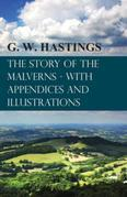 The Story of the Malverns - With Appendices and Illustrations