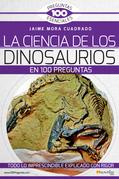 La Ciencia de los dinosaurios en 100 preguntas