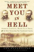 Meet You in Hell: Andrew Carnegie, Henry Clay Frick, and the Bitter Partnership That TransformedAmerica