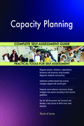 Capacity Planning Complete Self-Assessment Guide