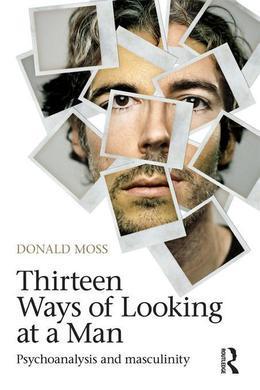 Thirteen Ways of Looking at a Man: Psychoanalysis and Masculinity