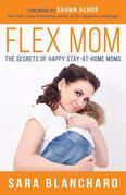 Flex Mom: The Secrets of Happy Stay-at-Home Moms
