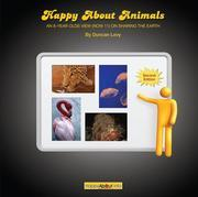 Happy About Animals (2nd Edition): An 8-Year-Old's View (Now 11) on Sharing the Earth