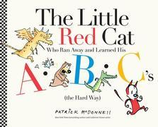 The Little Red Cat Who Ran Away and Learned His ABC's (the Hard Way): Who Ran Away From Home and Learned His ABC's the Hard Way