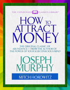 How to Attract Money: The Original Classic of Abundance¿from the Author of The Power of Your Subconscious Mind