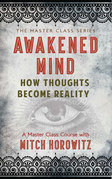 Awakened Mind: How Thoughts Become Reality