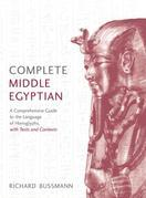 Complete Middle Egyptian: A New Method for Understanding Hieroglyphs: Reading Texts in Context