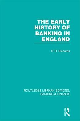 The Early History of Banking in England (RLE Banking & Finance)