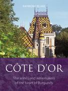 Côte d'Or: The wines and winemakers of the heart of burgundy