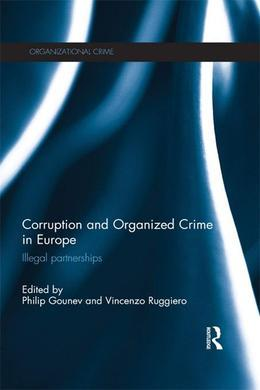 Corruption and Organized Crime in Europe: Illegal Partnerships