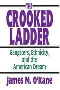 The Crooked Ladder: Gangsters, Ethnicity and the American Dream