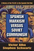 Spanish Marxism versus Soviet Communism: A History of the P.O.U.M. in the Spanish Civil War
