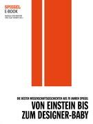Von Einstein bis zum Designer-Baby - Die besten Wissenschaftsgeschichten aus 70 Jahren SPIEGEL