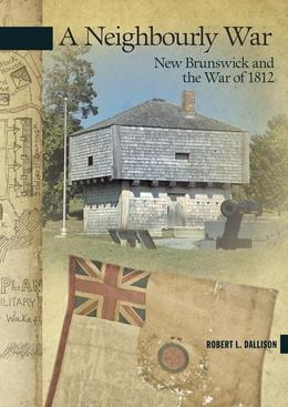 Neighbourly War: New Brunswick and the War of 1812