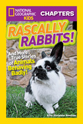 National Geographic Kids Chapters: Rascally Rabbits!: And More True Stories of Animals Behaving Badly (National Geographic Kids Chapters)