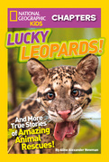 National Geographic Kids Chapters: Lucky Leopards: And More True Stories of Amazing Animal Rescues (National Geographic Kids Chapters)