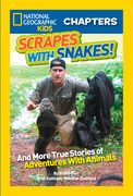 National Geographic Kids Chapters: Scrapes With Snakes: True Stories of Adventures With Animals (National Geographic Kids Chapters)