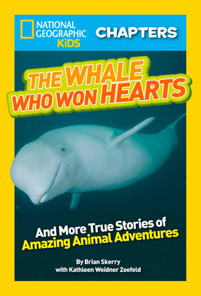 National Geographic Kids Chapters: The Whale Who Won Hearts: And More True Stories of Adventures with Animals (National Geographic Kids Chapters)