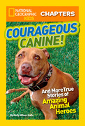 National Geographic Kids Chapters: Courageous Canine: And More True Stories of Amazing Animal Heroes (National Geographic Kids Chapters)