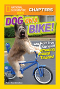 National Geographic Kids Chapters: Dog on a Bike: And More True Stories of Amazing Animal Talents! (National Geographic Kids Chapters)