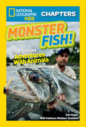 National Geographic Kids Chapters: Monster Fish!: True Stories of Adventures With Animals (National Geographic Kids Chapters)