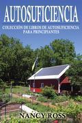 Autosuficiencia: Colección De Libros De Autosuficiencia Para Principiantes